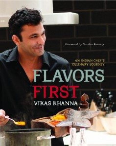 Flavors First is a new cook book by New York celebrity chef and host of Master chef Vikas Khanna