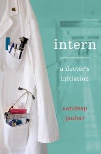 Intern: A Doctor's Initiation by Sandeep Jauhar
