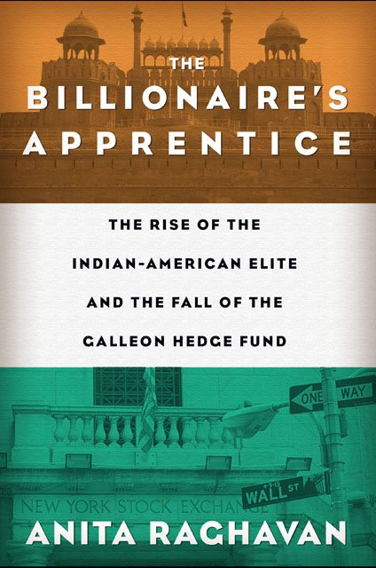 The Billionaire's Apprentice - Rise of the Indian American Elite by Anita Raghavan